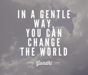 In a gentle way - Gandhi