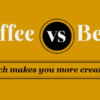 coffee or beer what makes you more creative