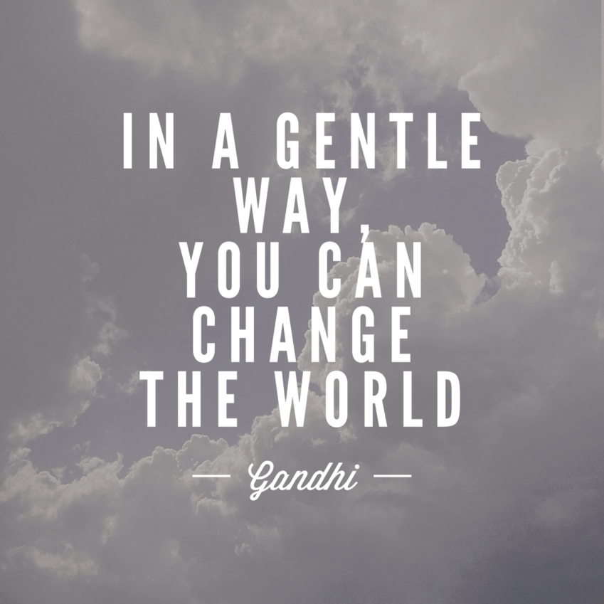 In a gentle way - Gandhi